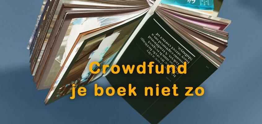Crowdfund je boek Niet zo